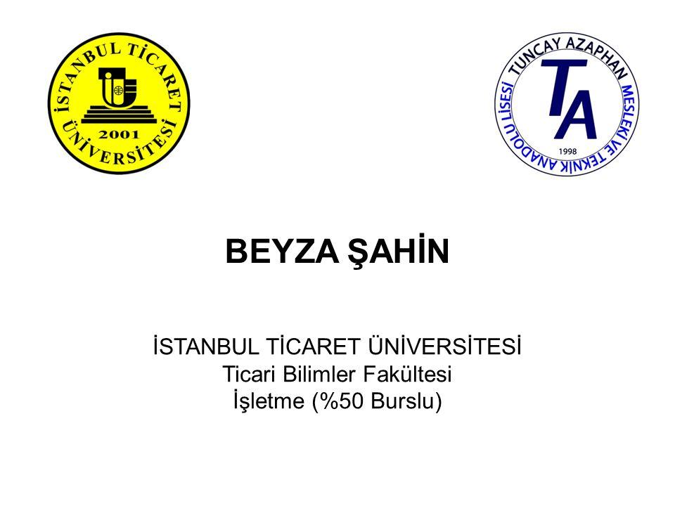 BEYZA ŞAHİN İSTANBUL TİCARET ÜNİVERSİTESİ Ticari Bilimler Fakültesi