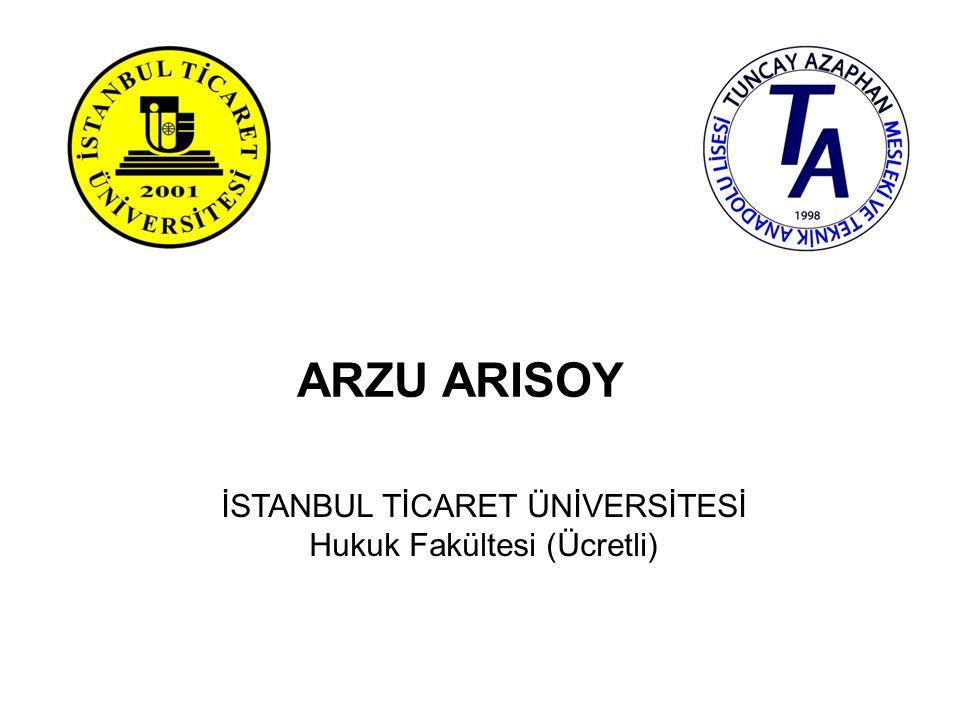 ARZU ARISOY İSTANBUL TİCARET ÜNİVERSİTESİ Hukuk Fakültesi (Ücretli)