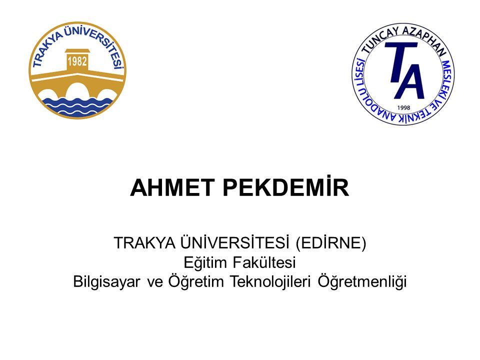 AHMET PEKDEMİR TRAKYA ÜNİVERSİTESİ (EDİRNE) Eğitim Fakültesi