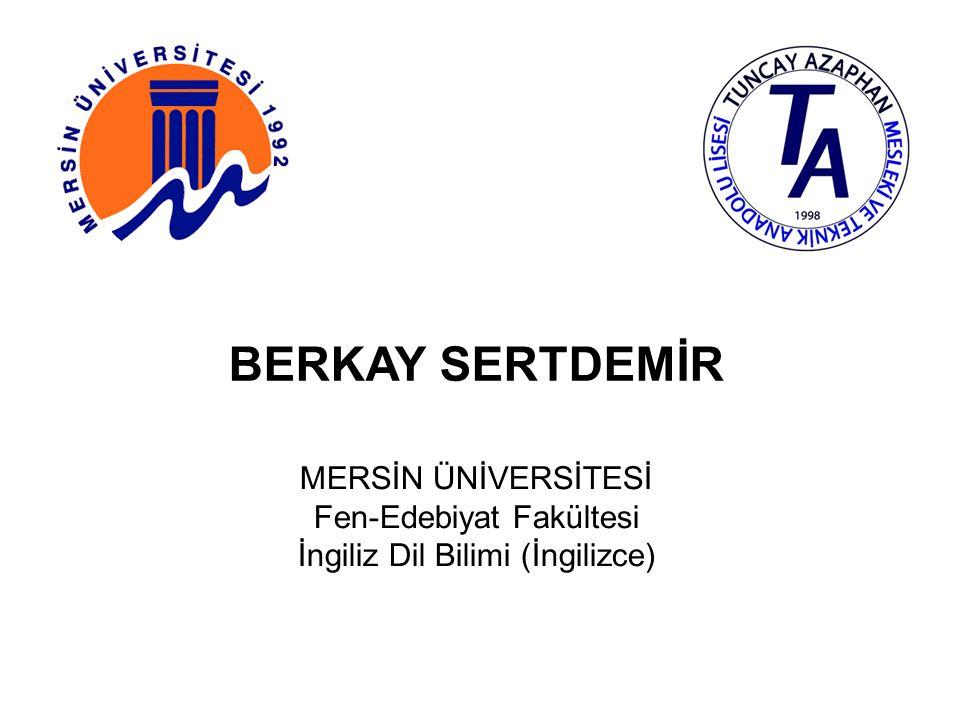 BERKAY SERTDEMİR MERSİN ÜNİVERSİTESİ Fen-Edebiyat Fakültesi