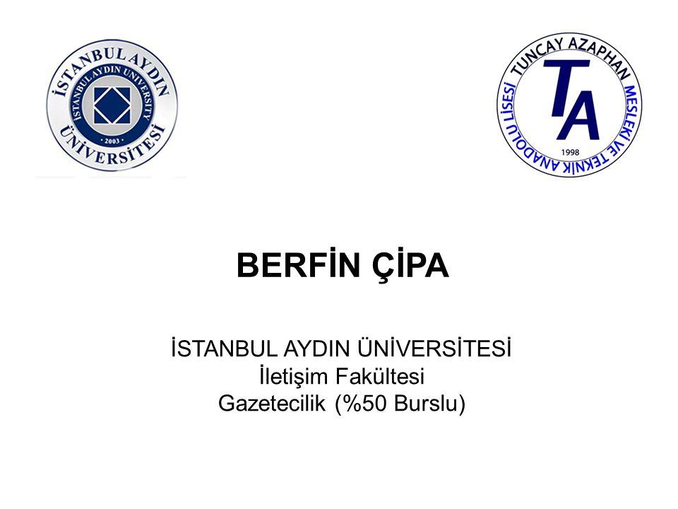 BERFİN ÇİPA İSTANBUL AYDIN ÜNİVERSİTESİ İletişim Fakültesi