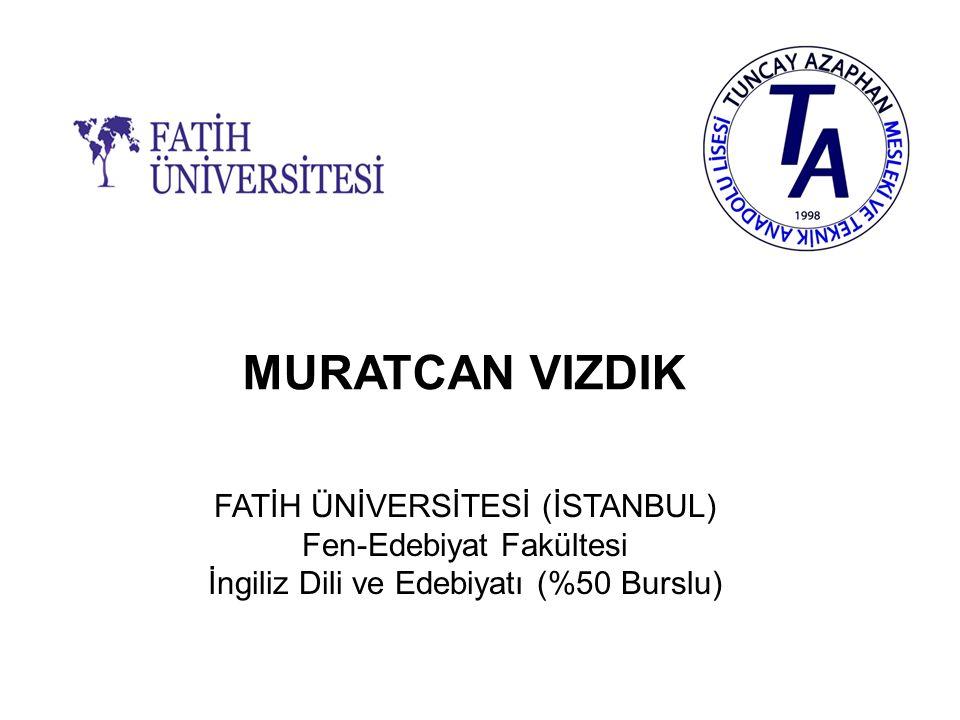 MURATCAN VIZDIK FATİH ÜNİVERSİTESİ (İSTANBUL) Fen-Edebiyat Fakültesi