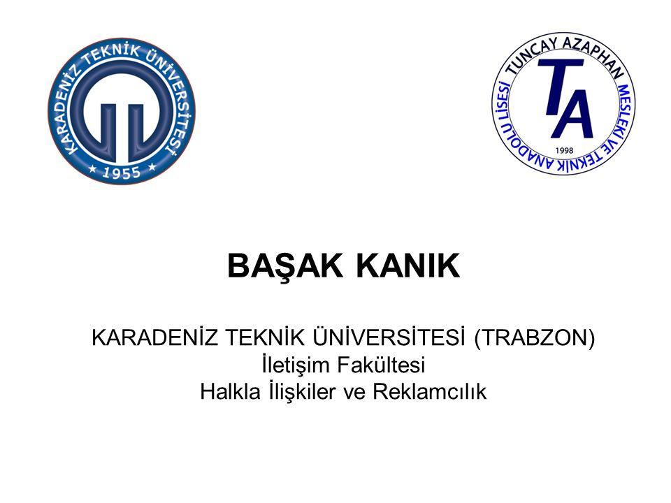 BAŞAK KANIK KARADENİZ TEKNİK ÜNİVERSİTESİ (TRABZON) İletişim Fakültesi