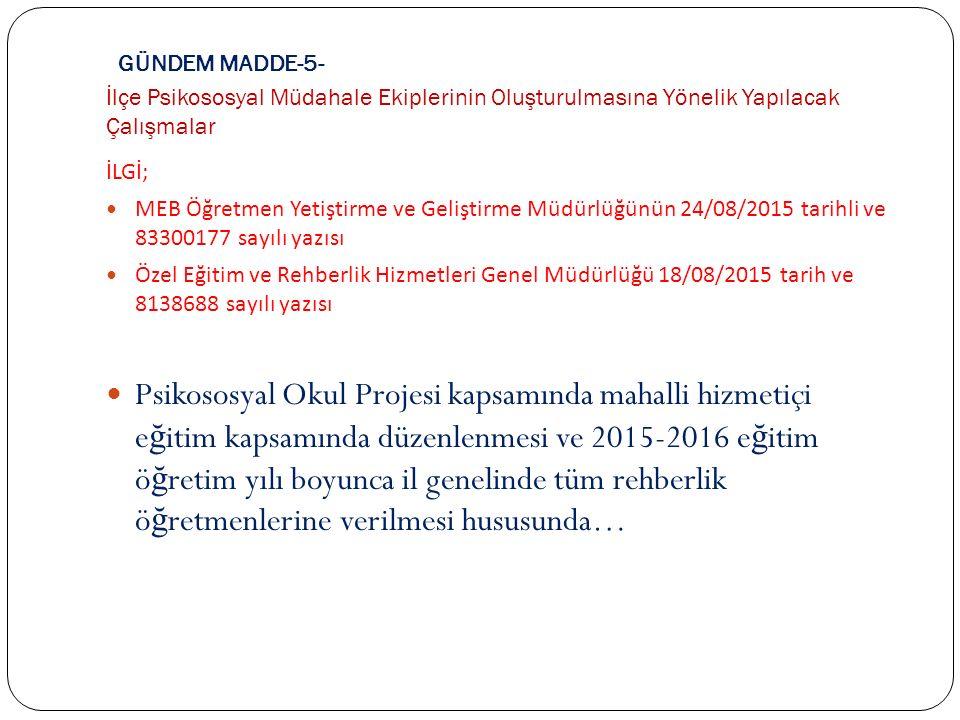 GÜNDEM MADDE-5- İlçe Psikososyal Müdahale Ekiplerinin Oluşturulmasına Yönelik Yapılacak Çalışmalar