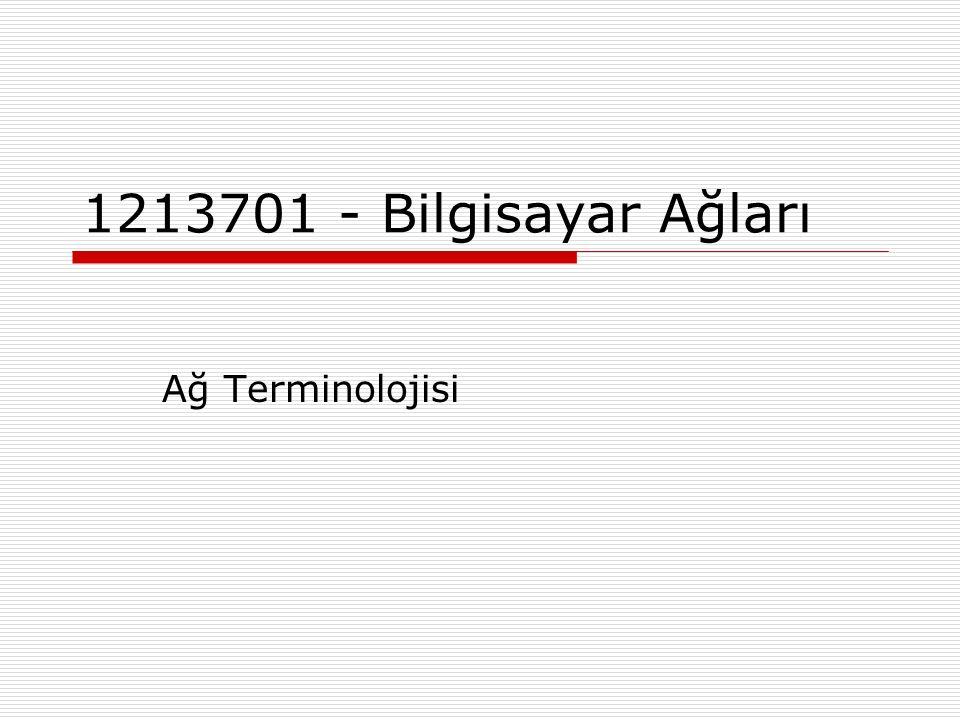 1213701 - Bilgisayar Ağları Ağ Terminolojisi