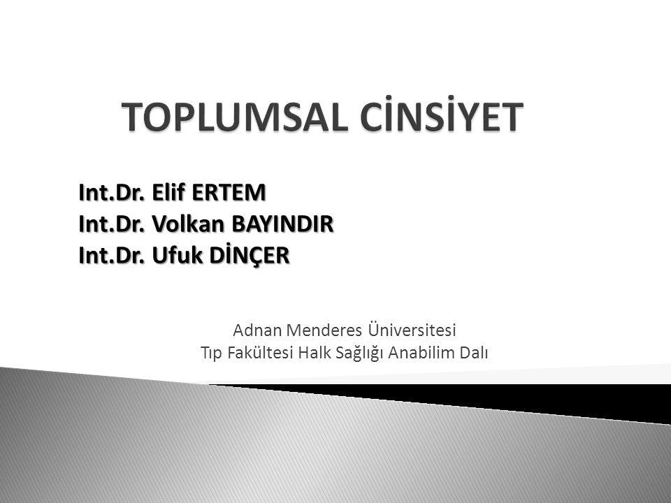 TOPLUMSAL CİNSİYET Int.Dr. Elif ERTEM Int.Dr. Volkan BAYINDIR