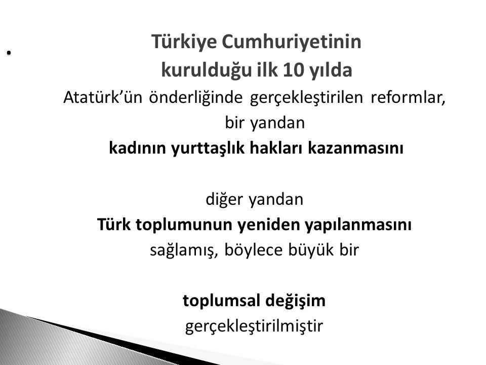 . Türkiye Cumhuriyetinin. kurulduğu ilk 10 yılda. Atatürk'ün önderliğinde gerçekleştirilen reformlar,