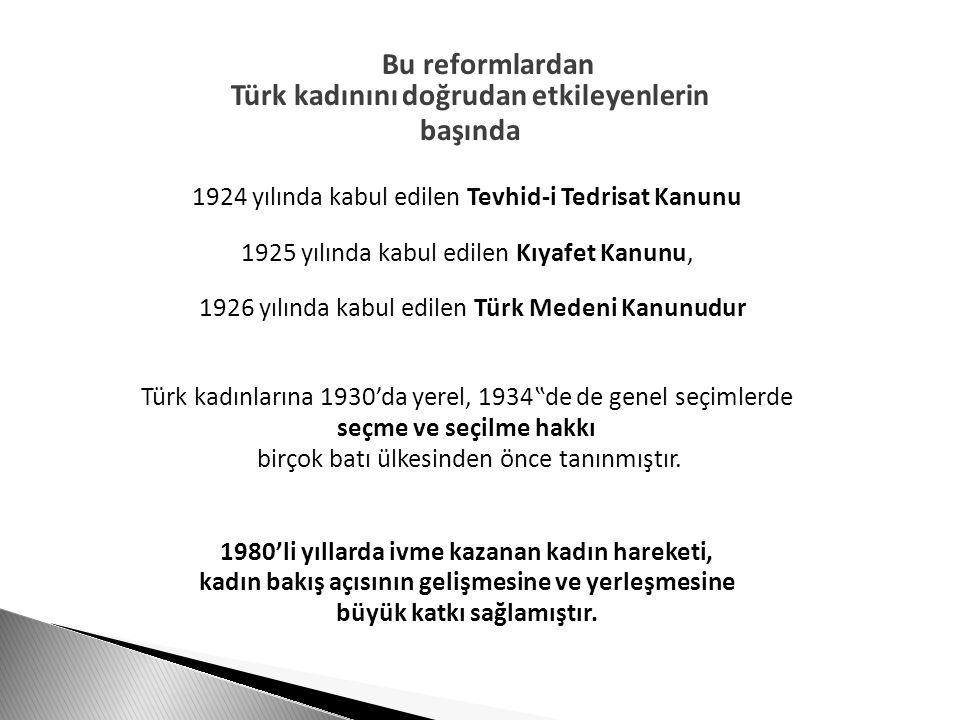 Bu reformlardan Türk kadınını doğrudan etkileyenlerin