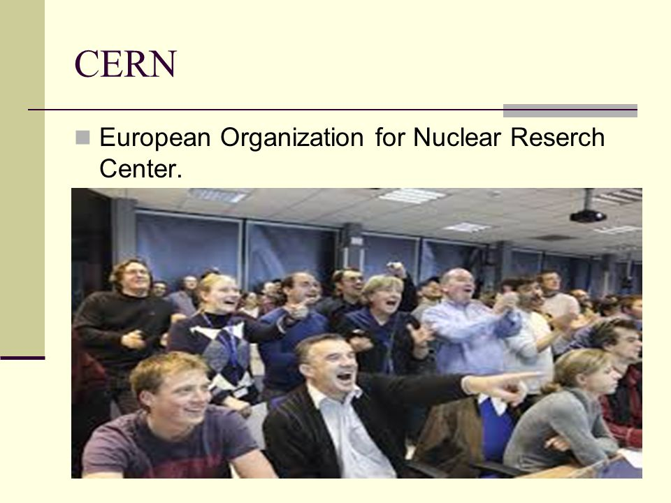 CERN European Organization for Nuclear Reserch Center.
