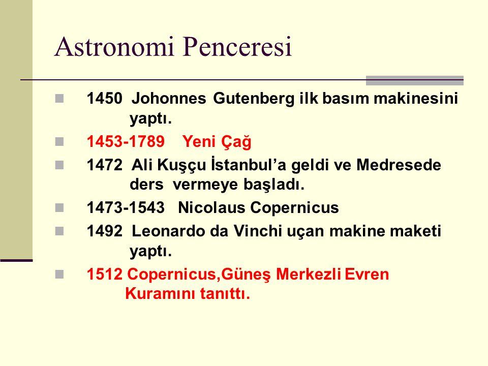 Astronomi Penceresi 1450 Johonnes Gutenberg ilk basım makinesini yaptı. 1453-1789 Yeni Çağ.