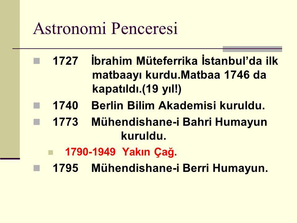 Astronomi Penceresi 1727 İbrahim Müteferrika İstanbul'da ilk matbaayı kurdu.Matbaa 1746 da kapatıldı.(19 yıl!)