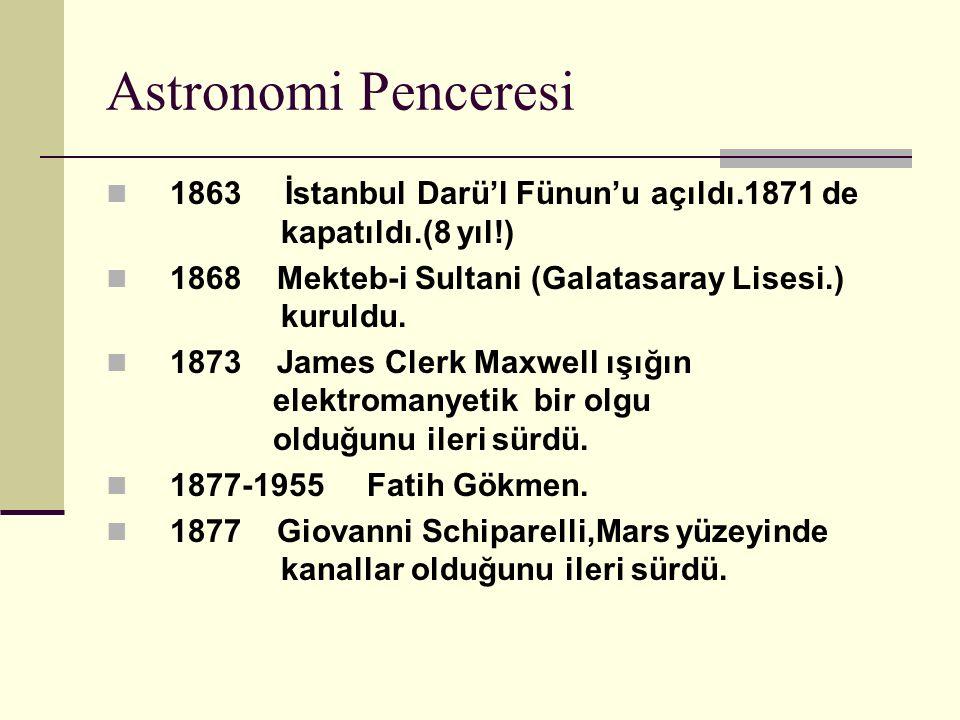 Astronomi Penceresi 1863 İstanbul Darü'l Fünun'u açıldı.1871 de kapatıldı.(8 yıl!)