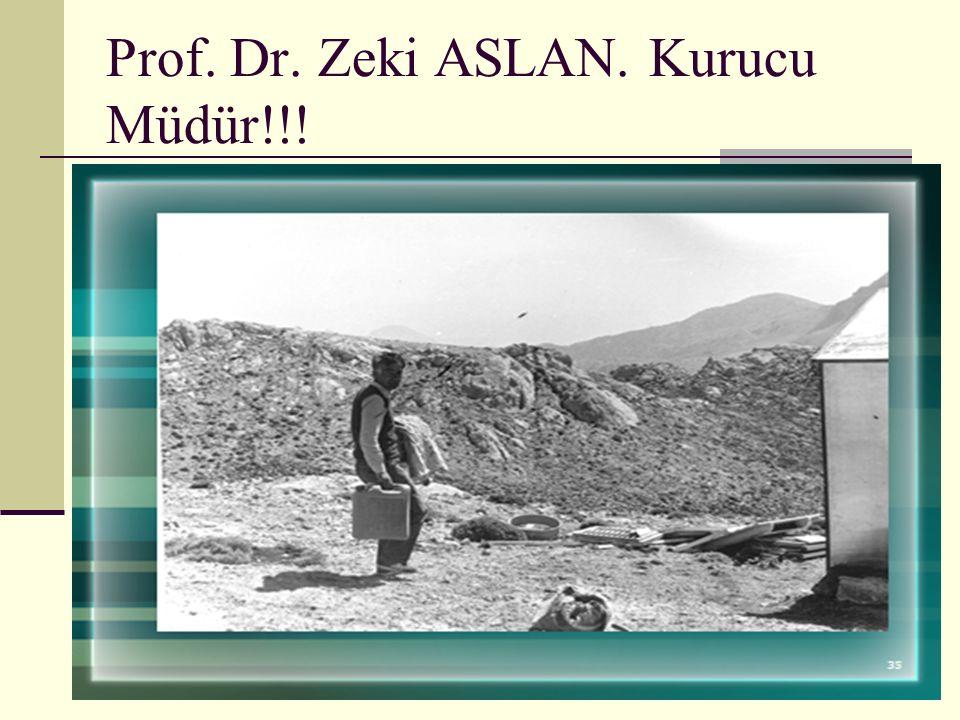 Prof. Dr. Zeki ASLAN. Kurucu Müdür!!!