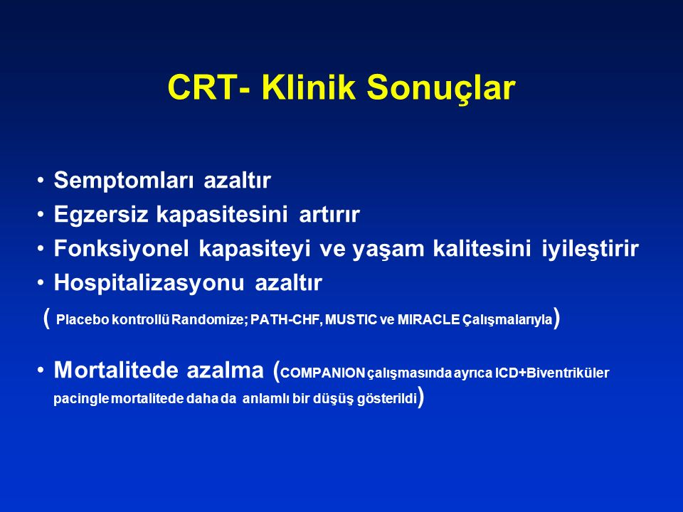 CRT- Klinik Sonuçlar Semptomları azaltır Egzersiz kapasitesini artırır