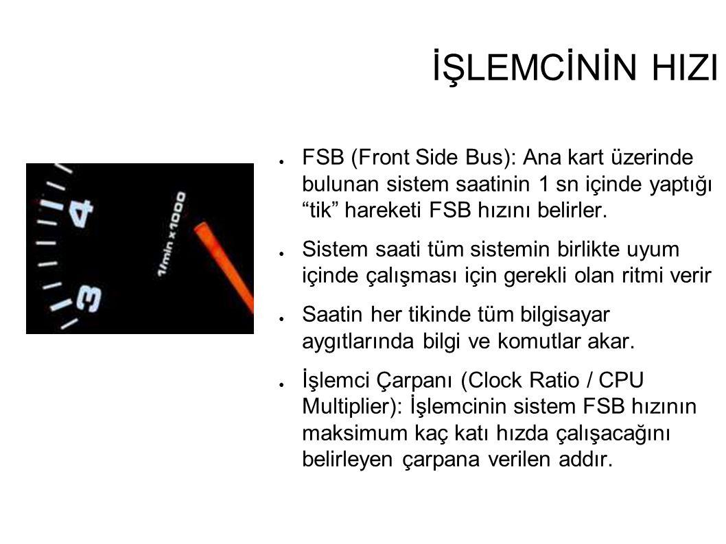 İŞLEMCİNİN HIZI FSB (Front Side Bus): Ana kart üzerinde bulunan sistem saatinin 1 sn içinde yaptığı tik hareketi FSB hızını belirler.