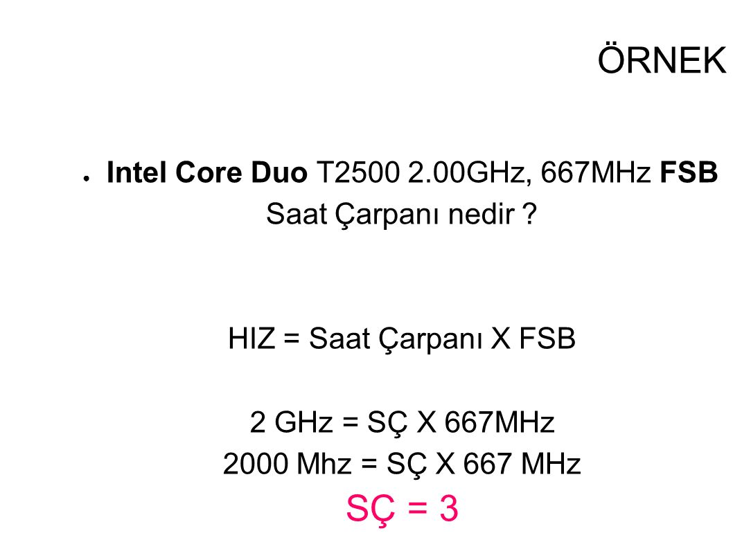 ÖRNEK SÇ = 3 Intel Core Duo T2500 2.00GHz, 667MHz FSB