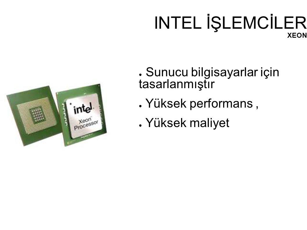 INTEL İŞLEMCİLER Sunucu bilgisayarlar için tasarlanmıştır