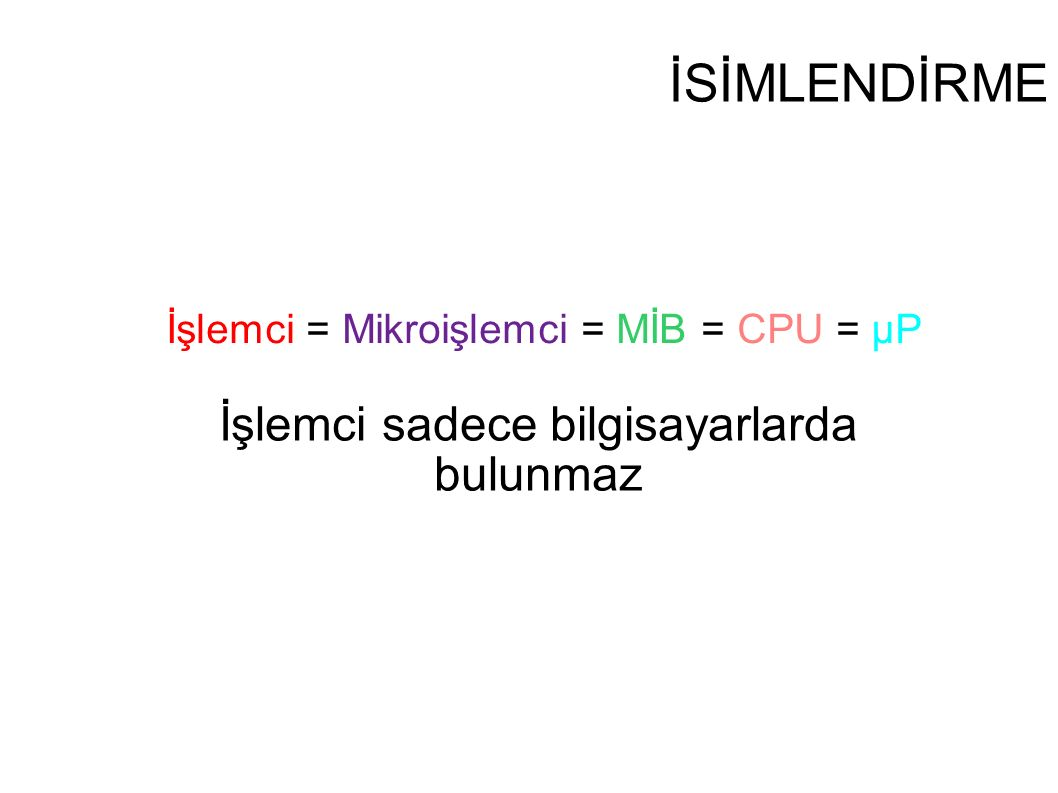 İşlemci = Mikroişlemci = MİB = CPU = µP