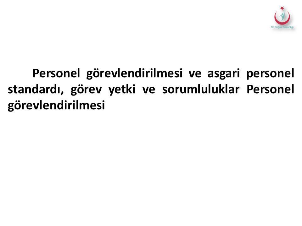Personel görevlendirilmesi ve asgari personel standardı, görev yetki ve sorumluluklar Personel görevlendirilmesi