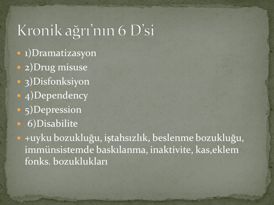 Kronik ağrı'nın 6 D'si 1)Dramatizasyon 2)Drug misuse 3)Disfonksiyon