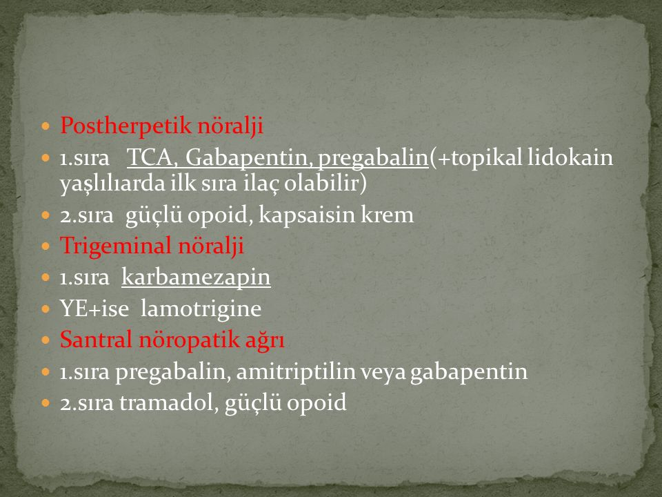 Postherpetik nöralji 1.sıra TCA, Gabapentin, pregabalin(+topikal lidokain yaşlılıarda ilk sıra ilaç olabilir)