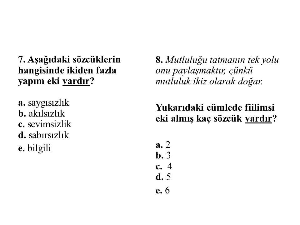 7. Aşağıdaki sözcüklerin hangisinde ikiden fazla yapım eki vardır. a