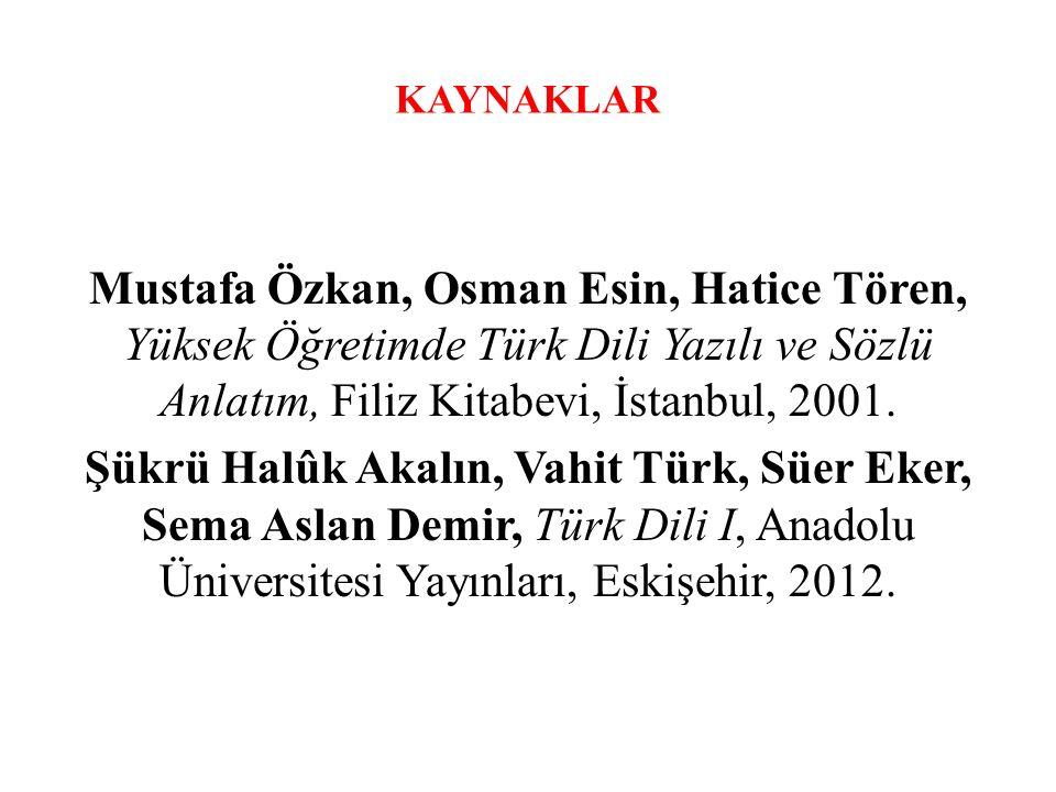 KAYNAKLAR Mustafa Özkan, Osman Esin, Hatice Tören, Yüksek Öğretimde Türk Dili Yazılı ve Sözlü Anlatım, Filiz Kitabevi, İstanbul, 2001.