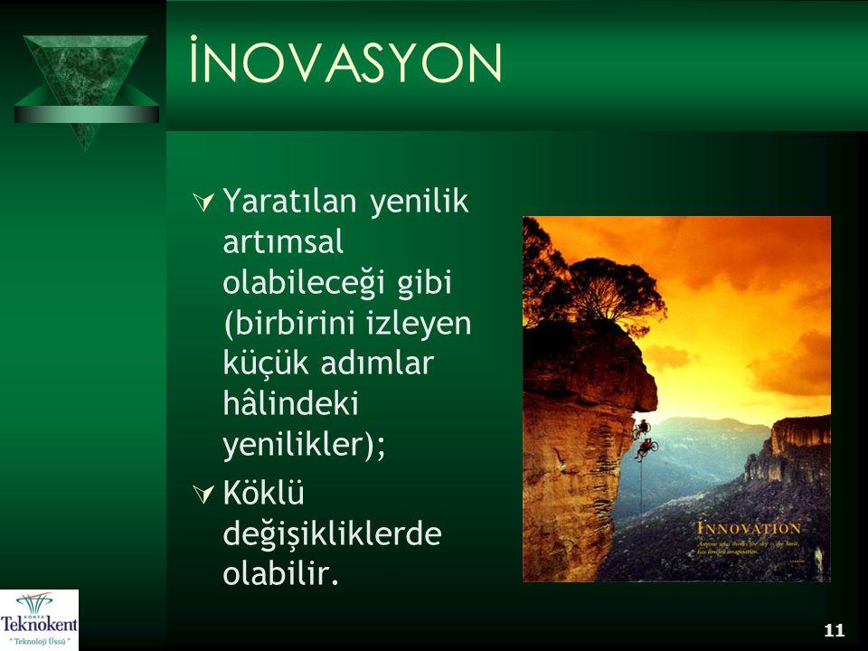 İNOVASYON Yaratılan yenilik artımsal olabileceği gibi (birbirini izleyen küçük adımlar hâlindeki yenilikler);