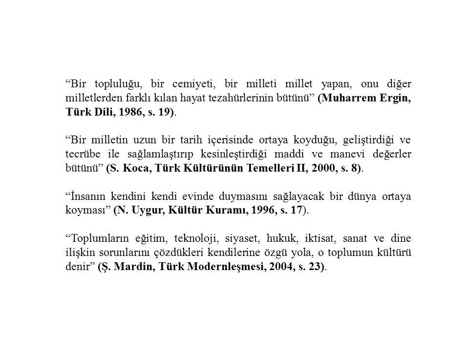 Bir topluluğu, bir cemiyeti, bir milleti millet yapan, onu diğer milletlerden farklı kılan hayat tezahürlerinin bütünü (Muharrem Ergin, Türk Dili, 1986, s. 19).