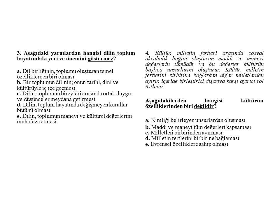 3. Aşağıdaki yargılardan hangisi dilin toplum hayatındaki yeri ve önemini göstermez