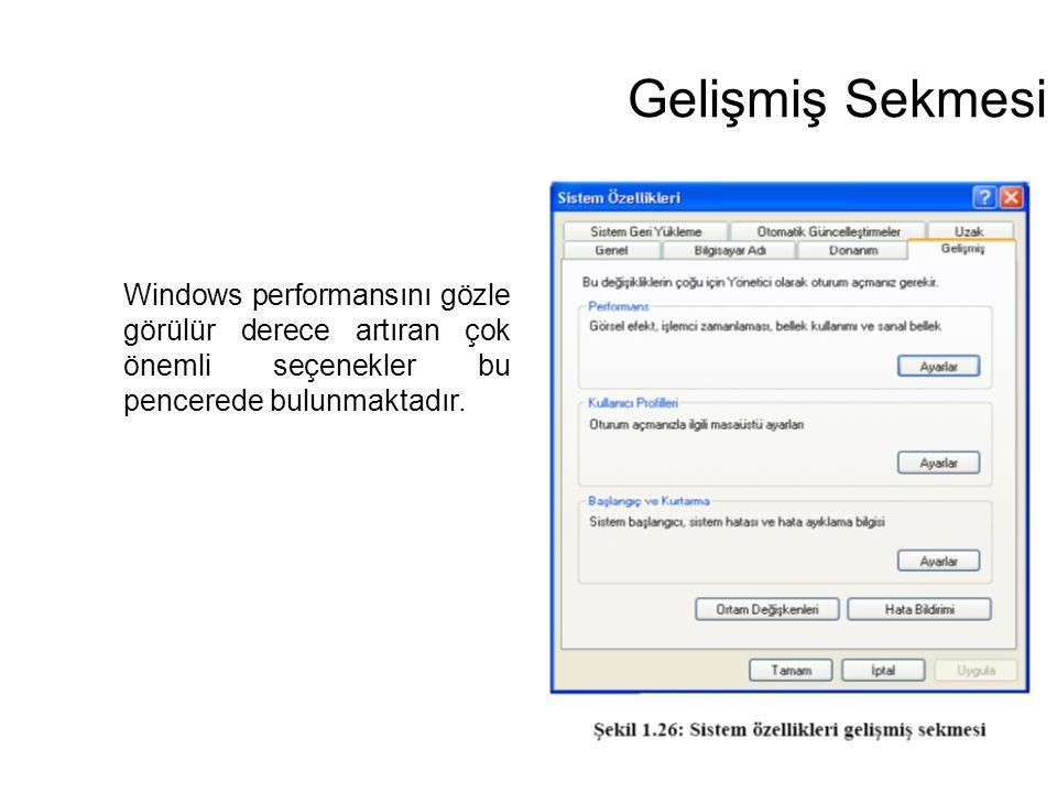 Gelişmiş Sekmesi Windows performansını gözle görülür derece artıran çok önemli seçenekler bu pencerede bulunmaktadır.