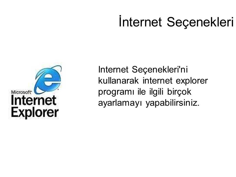 İnternet Seçenekleri Internet Seçenekleri ni kullanarak internet explorer programı ile ilgili birçok ayarlamayı yapabilirsiniz.