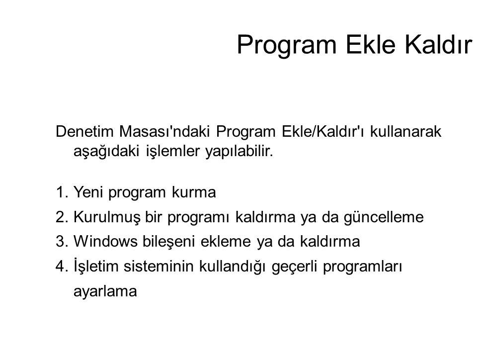 Program Ekle Kaldır Denetim Masası ndaki Program Ekle/Kaldır ı kullanarak aşağıdaki işlemler yapılabilir.