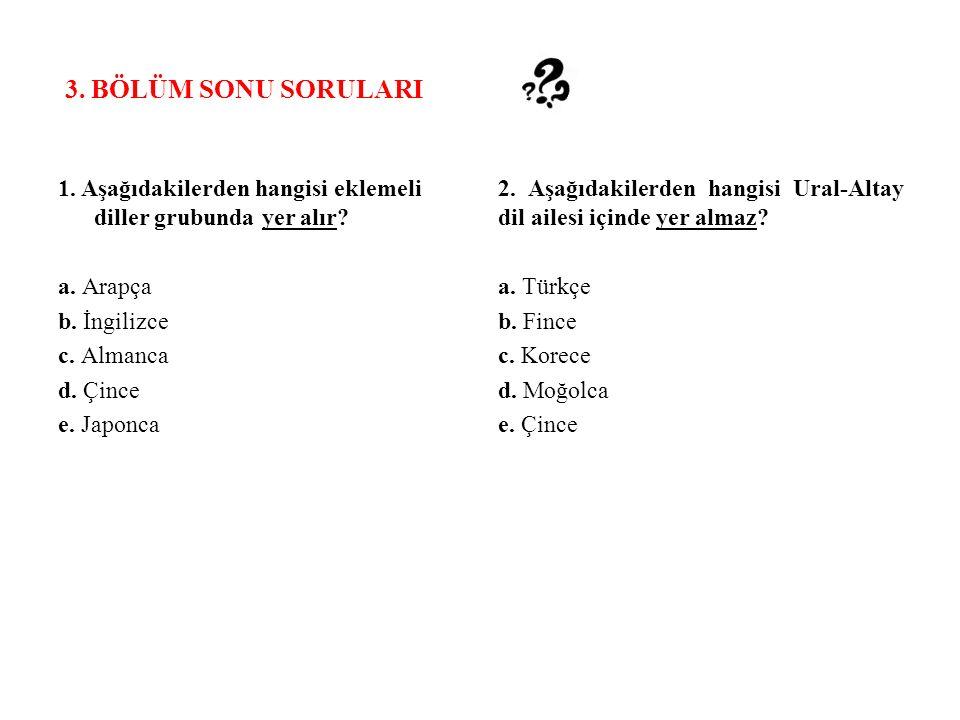 3. BÖLÜM SONU SORULARI 1. Aşağıdakilerden hangisi eklemeli diller grubunda yer alır a. Arapça. b. İngilizce.