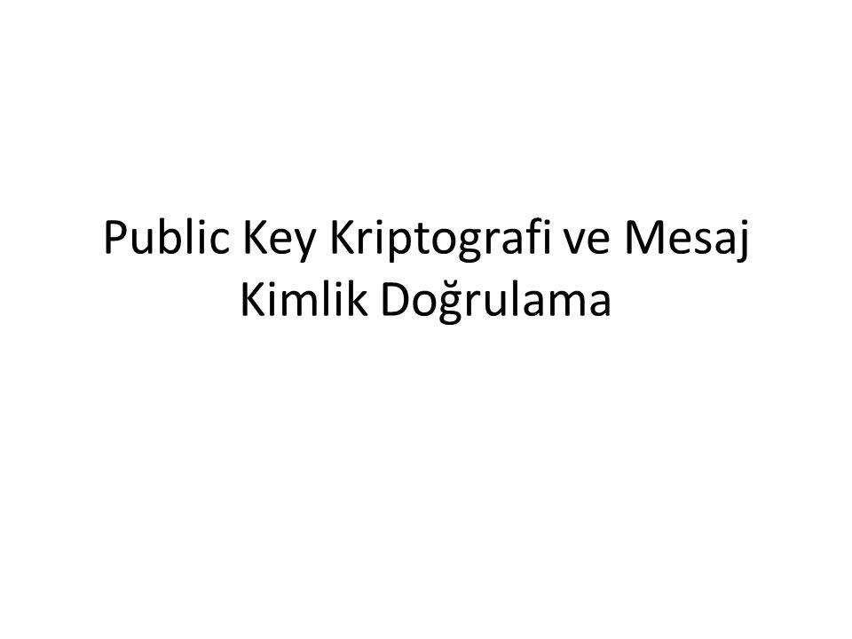 Public Key Kriptografi ve Mesaj Kimlik Doğrulama