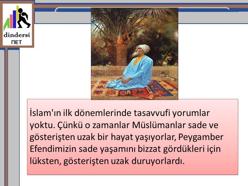 İslam ın ilk dönemlerinde tasavvufi yorumlar yoktu