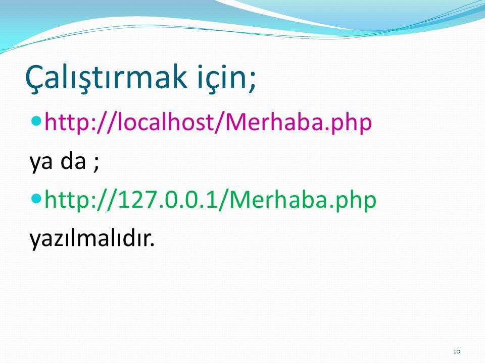 Çalıştırmak için; http://localhost/Merhaba.php ya da ;