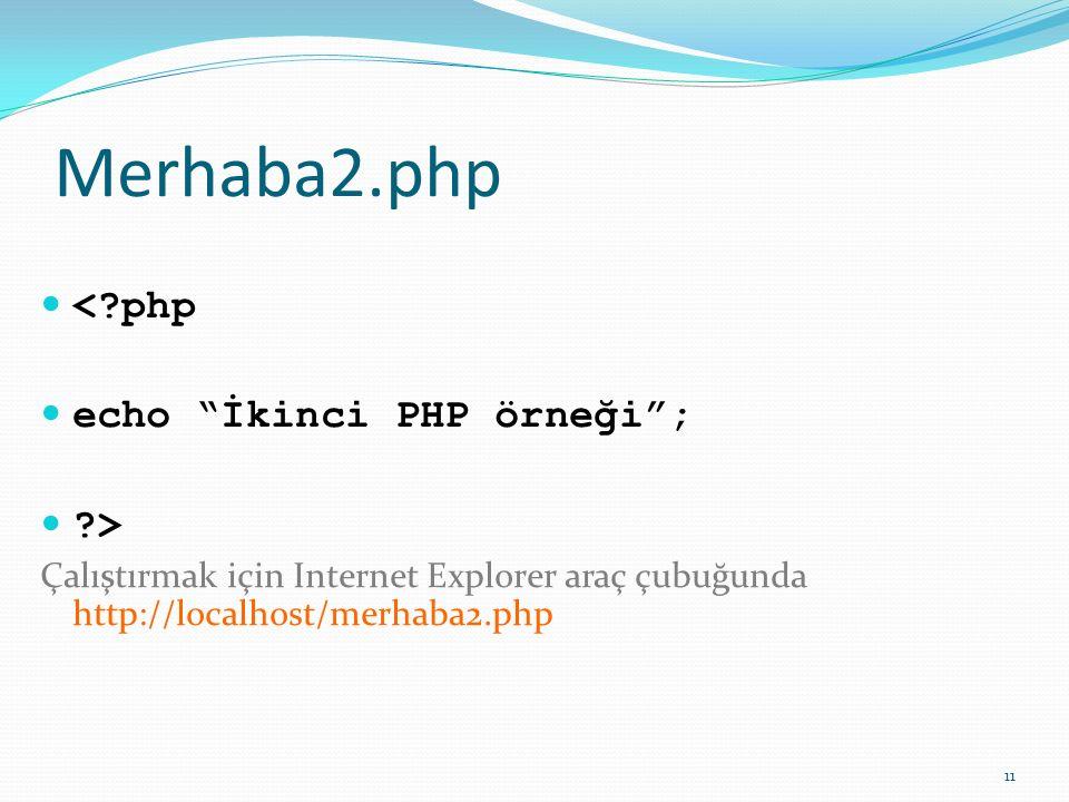 Merhaba2.php < php echo İkinci PHP örneği ; >
