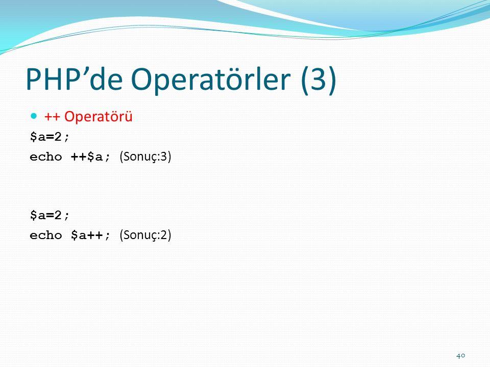 PHP'de Operatörler (3) ++ Operatörü $a=2; echo ++$a; (Sonuç:3)