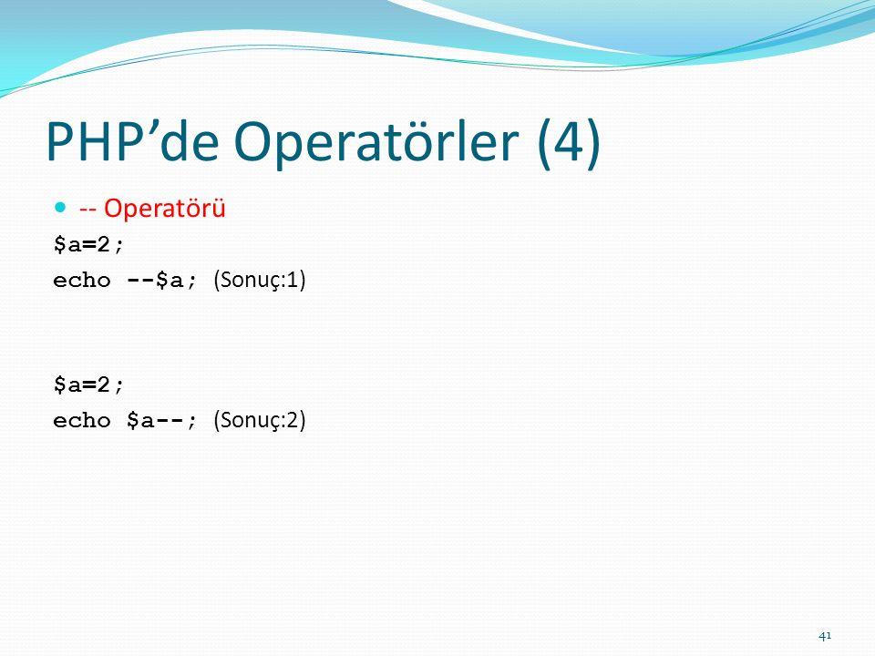 PHP'de Operatörler (4) -- Operatörü $a=2; echo --$a; (Sonuç:1)