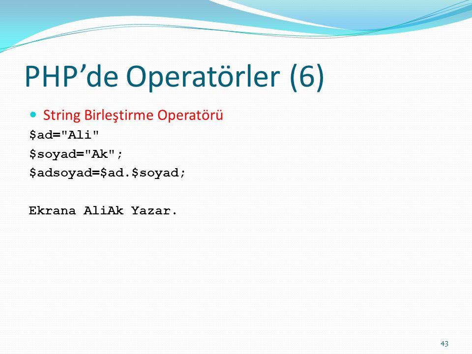 PHP'de Operatörler (6) String Birleştirme Operatörü $ad= Ali