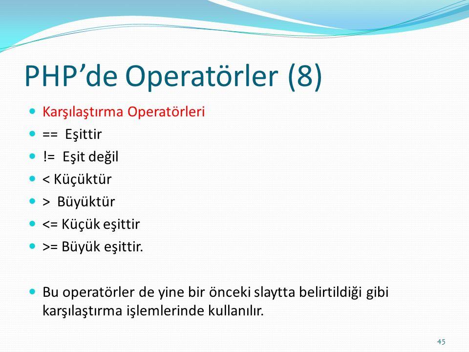 PHP'de Operatörler (8) Karşılaştırma Operatörleri == Eşittir