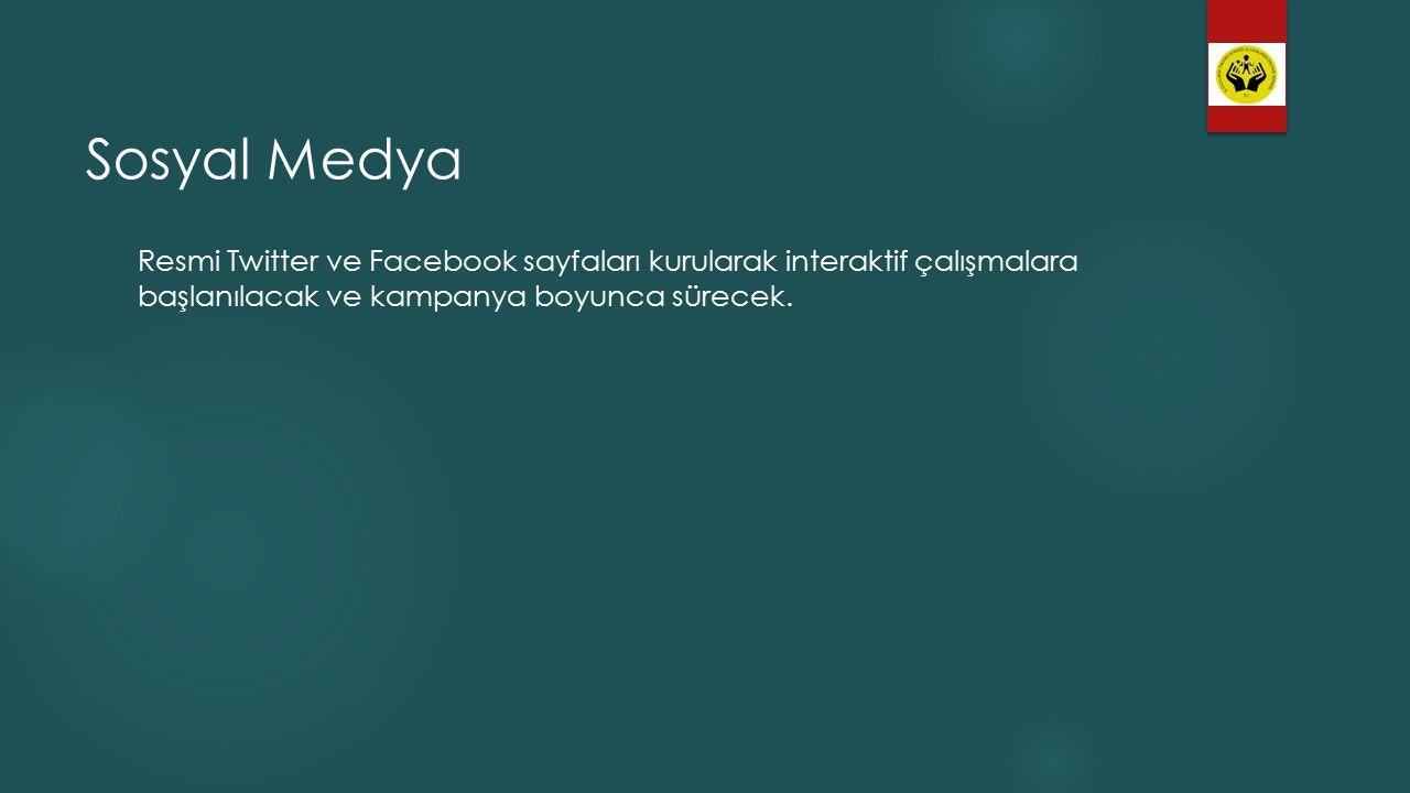 Sosyal Medya Resmi Twitter ve Facebook sayfaları kurularak interaktif çalışmalara başlanılacak ve kampanya boyunca sürecek.