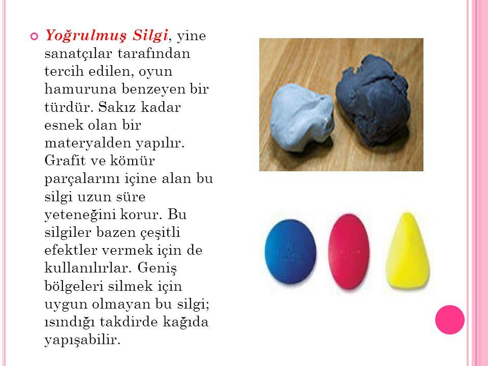 Yoğrulmuş Silgi, yine sanatçılar tarafından tercih edilen, oyun hamuruna benzeyen bir türdür.