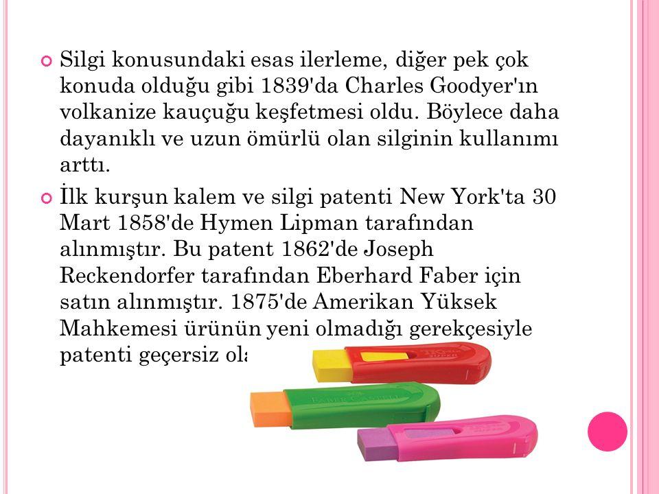 Silgi konusundaki esas ilerleme, diğer pek çok konuda olduğu gibi 1839 da Charles Goodyer ın volkanize kauçuğu keşfetmesi oldu. Böylece daha dayanıklı ve uzun ömürlü olan silginin kullanımı arttı.