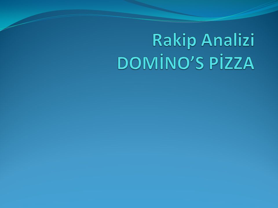 Rakip Analizi DOMİNO'S PİZZA