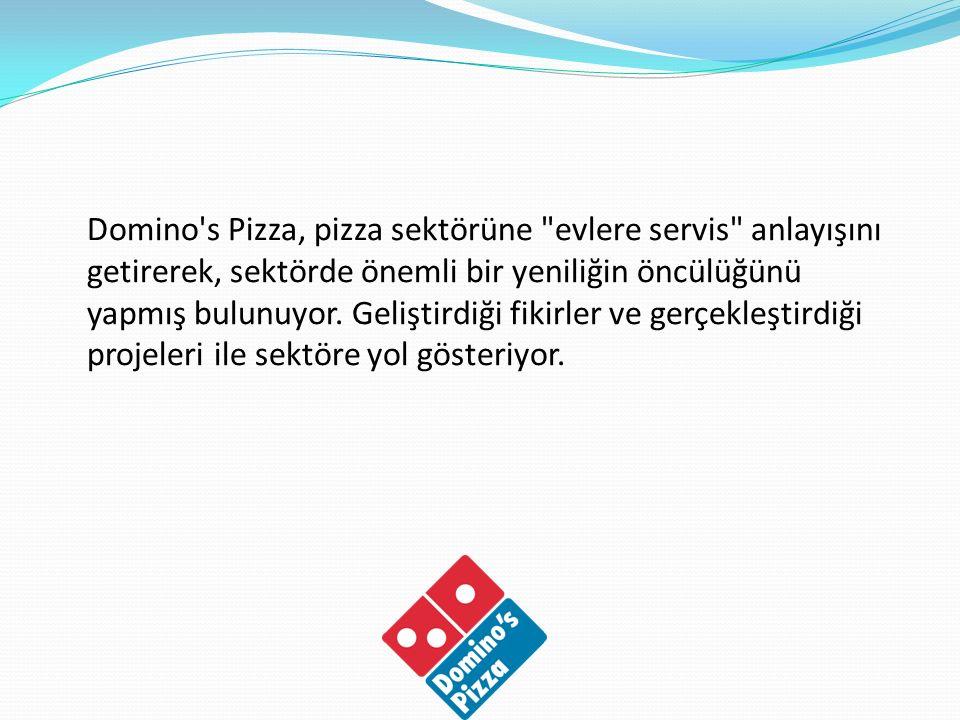 Domino s Pizza, pizza sektörüne evlere servis anlayışını getirerek, sektörde önemli bir yeniliğin öncülüğünü yapmış bulunuyor.