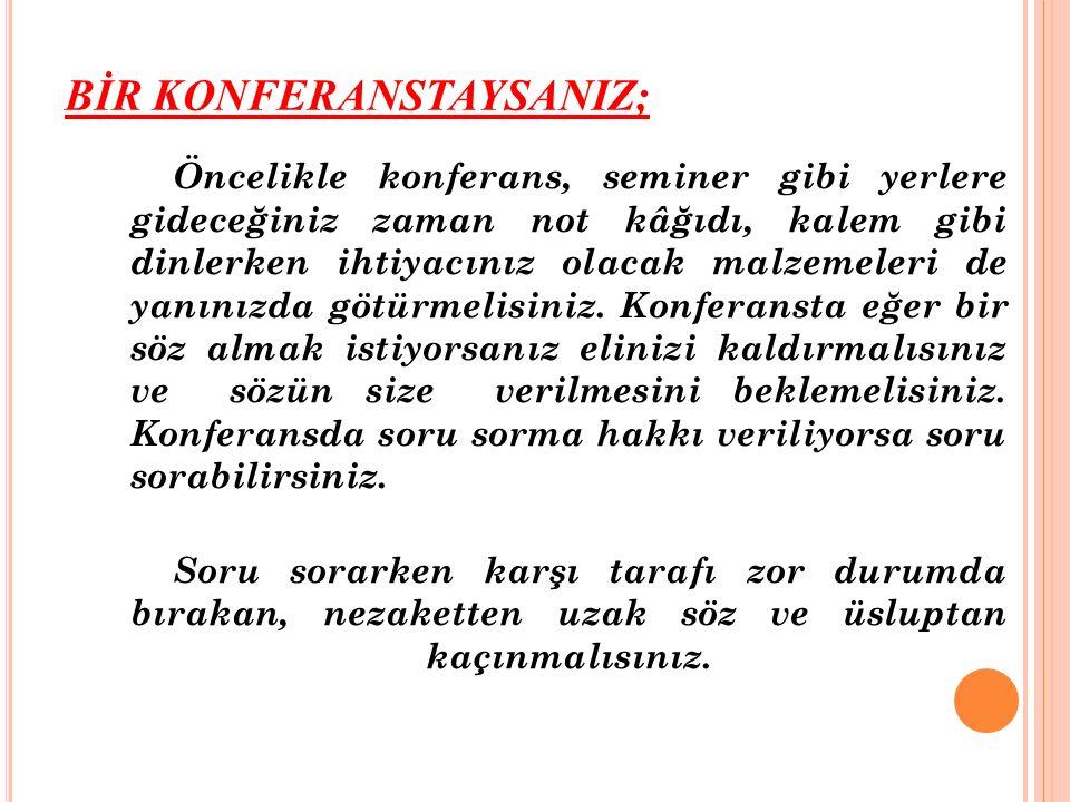 BİR KONFERANSTAYSANIZ;