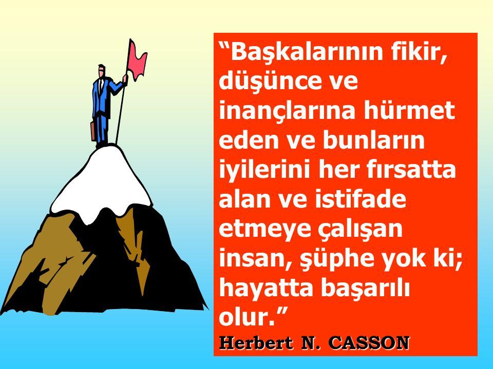 Başkalarının fikir, düşünce ve inançlarına hürmet eden ve bunların iyilerini her fırsatta alan ve istifade etmeye çalışan insan, şüphe yok ki; hayatta başarılı olur. Herbert N.