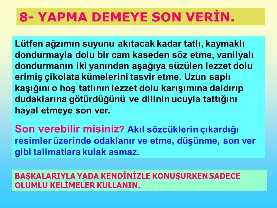 8- YAPMA DEMEYE SON VERİN.